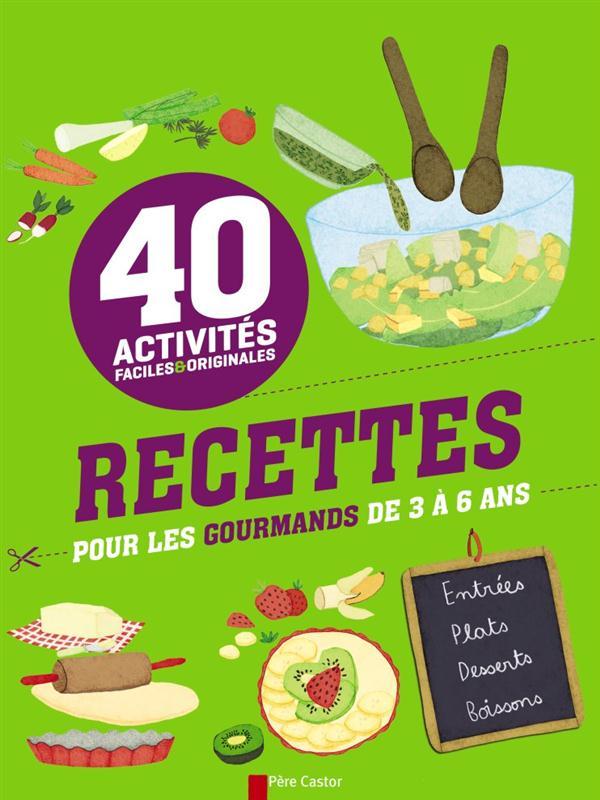 ACTIVITES FACILES ET ORIGINALES - 40 RECETTES POUR LES GOURMANDS DE 3 A6 ANS Stoufflet Isabelle Père Castor-Flammarion