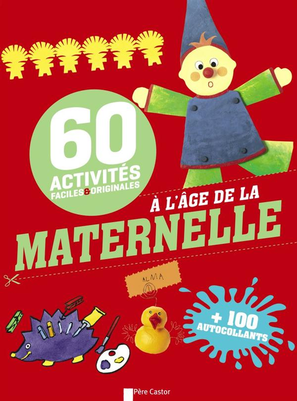 60 ACTIVITES FACILES ET ORIGINALES A L'AGE DE LA MATERNELLE COLLECTIF Père Castor-Flammarion