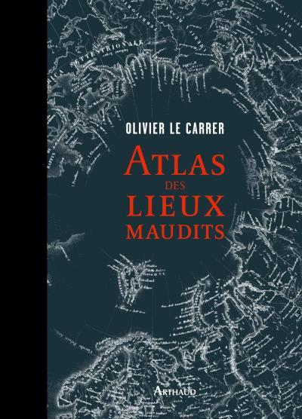 ATLAS DES LIEUX MAUDITS Le Carrer Olivier Arthaud