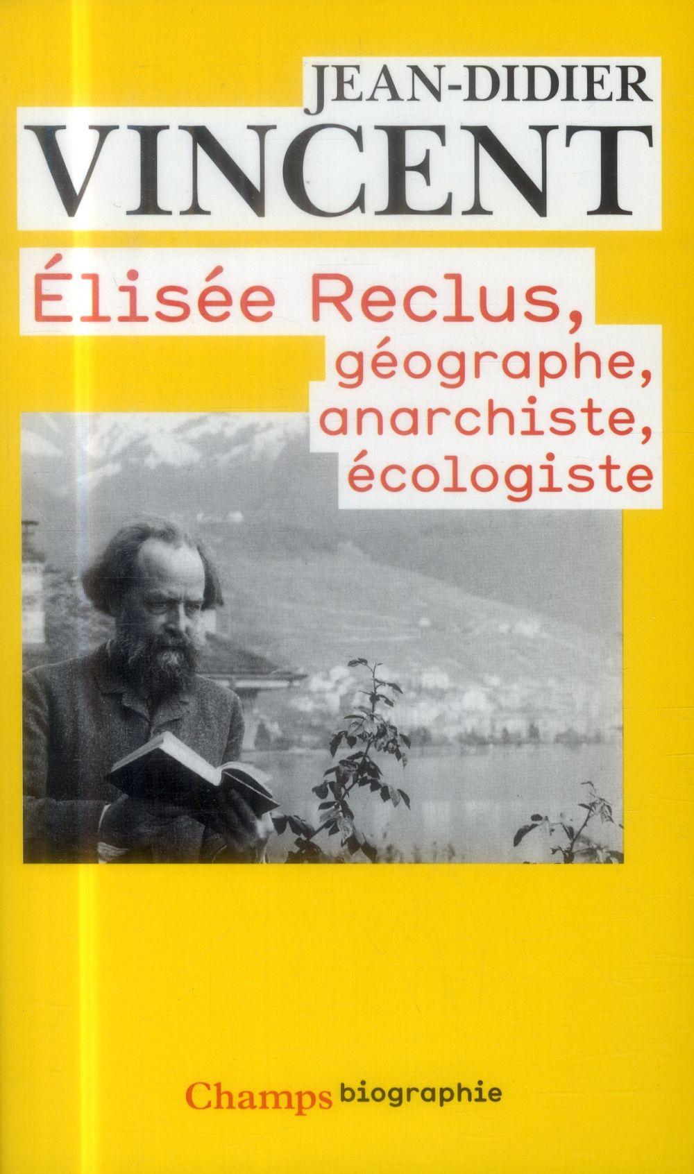 ELISEE RECLUS - GEOGRAPHE, ANA VINCENT JEAN-DIDIER FLAMMARION