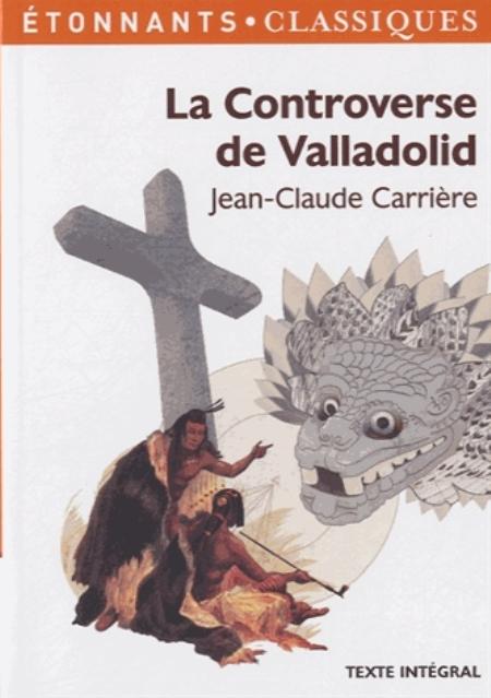 LA CONTROVERSE DE VALLADOLID Carrière Jean-Claude Flammarion