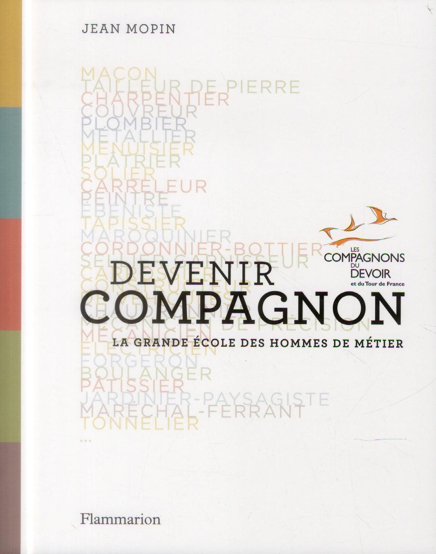 DEVENIR COMPAGNON - LA GRANDE ECOLE DES HOMMES DE METIER MOPIN JEAN Flammarion
