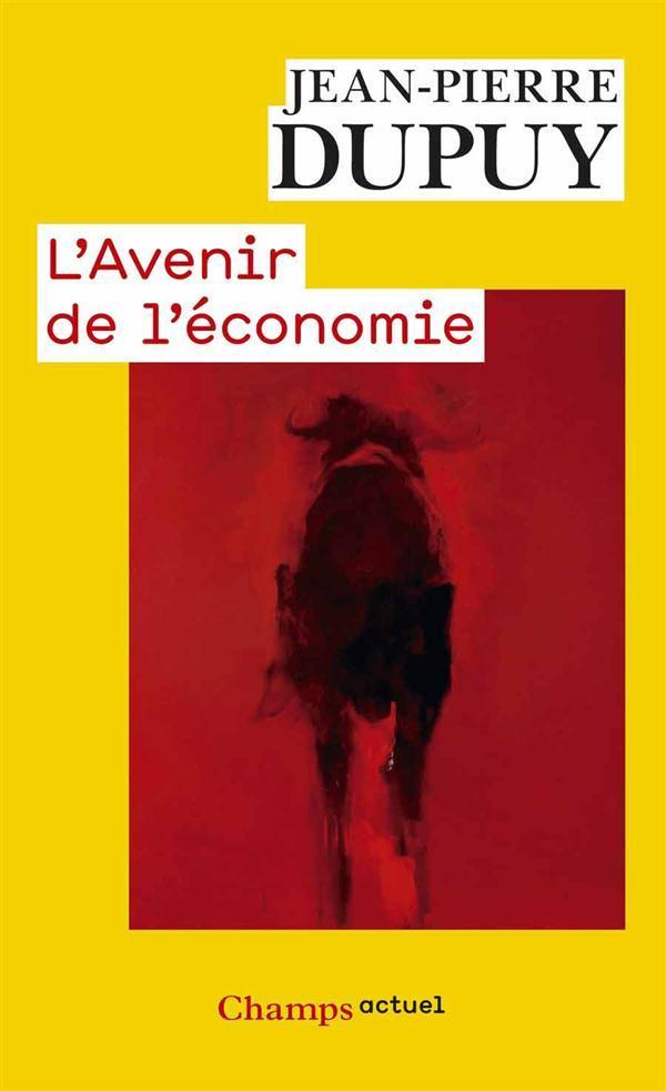 L'AVENIR DE L'ECONOMIE - SORTIR DE L'ECONOMYSTIFICATION