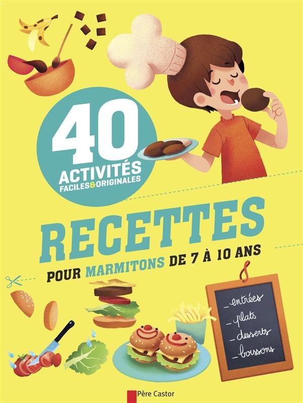 ACTIVITES FACILES ET ORIGINALES - 40 RECETTES POUR MARMITONS DE 7 A 10ANS Stoufflet Isabelle Père Castor-Flammarion