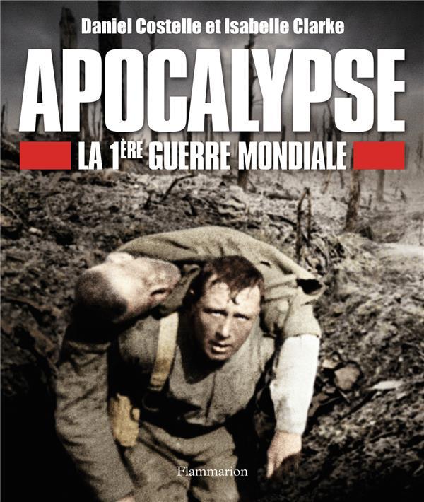 APOCALYPSE - LA 1ERE GUERRE MONDIALE COSTELLE/CLARKE Flammarion