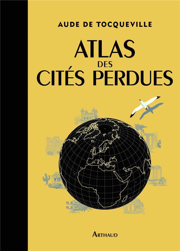 ATLAS DES CITES PERDUES TOCQUEVILLE AUDE DE Arthaud
