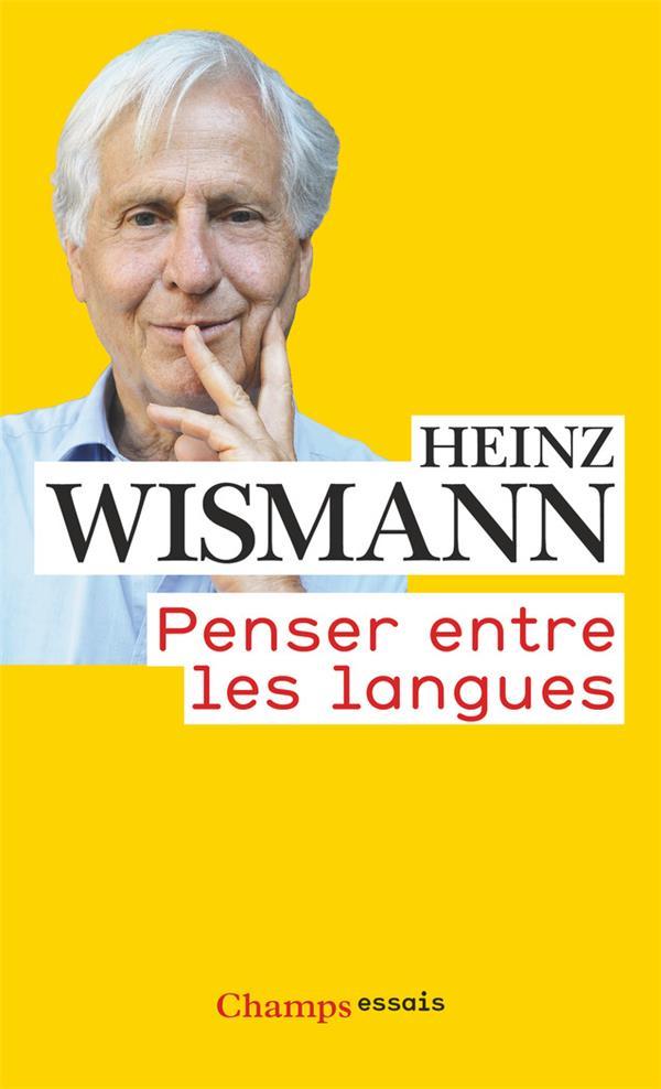 PENSER ENTRE LES LANGUES WISMANN HEINZ Flammarion
