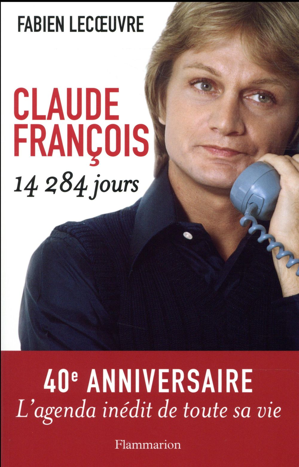 CLAUDE FRANCOIS - 14 284 JOURS LECOEUVRE FABIEN Flammarion
