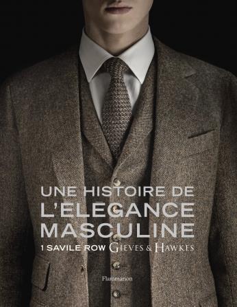 HISTOIRE DE L-ELEGANCE MASCULINE  1 SAVILE ROW, GIEVES & HAWKES