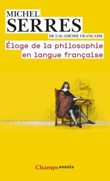 Serres Michel - ELOGE DE LA PHILOSOPHIE EN LANGUE FRANCAISE