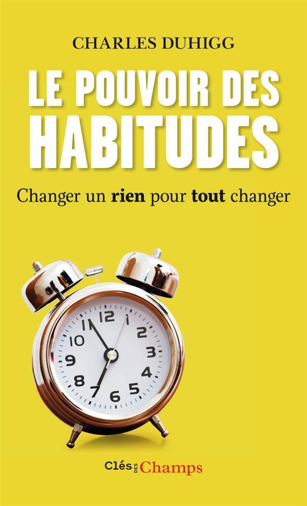 LE POUVOIR DES HABITUDES  -  CHANGER UN RIEN POUR TOUT CHANGER