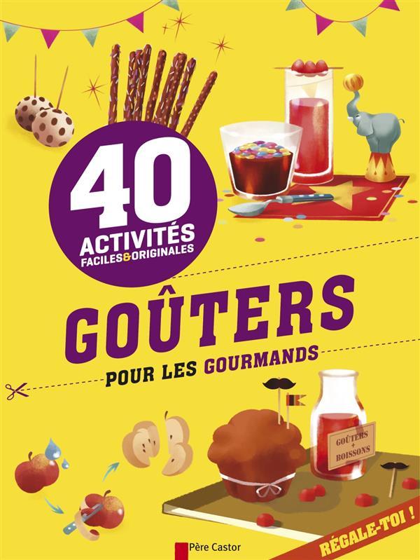 ACTIVITES FACILES ET ORIGINALES - 40 GOUTERS POUR LES GOURMANDS Marchand Kalicky Anne Père Castor-Flammarion
