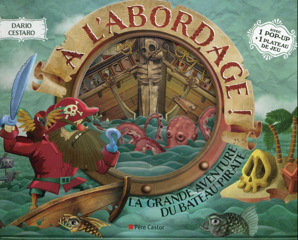 A L'ABORDAGE! - LA GRANDE AVENTURE DU BATEAU PIRATE THIES PAUL Père Castor-Flammarion