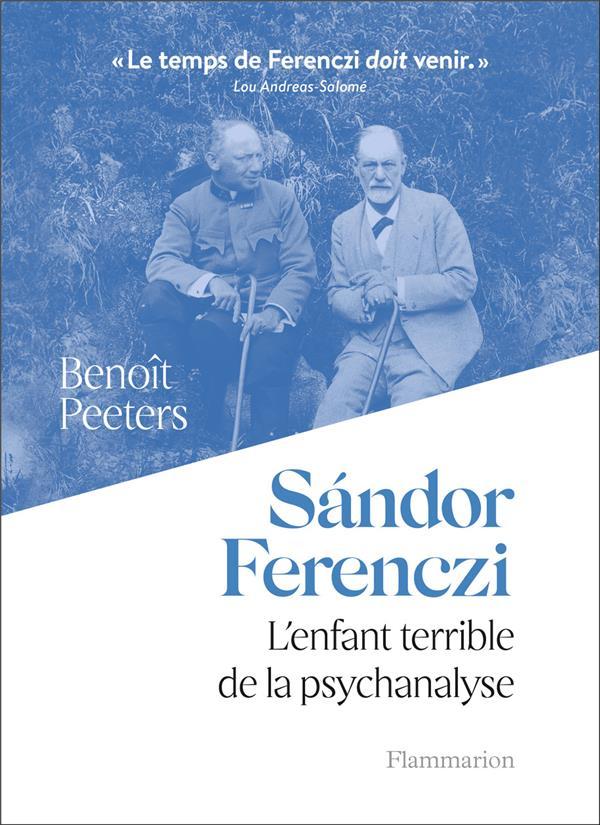 SáNDOR FERENCZI  -  L'ENFANT TERRIBLE DE LA PSYCHANALYSE BENOIT PEETERS FLAMMARION