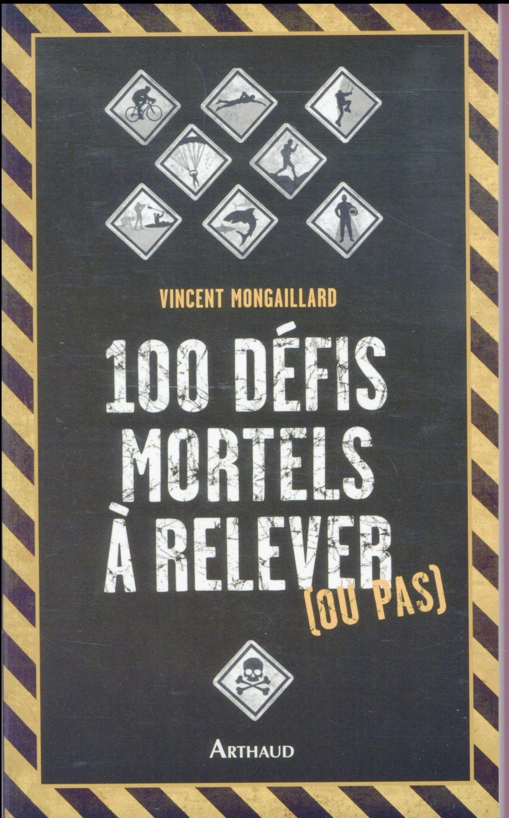 100 DEFIS MORTELS A RELEVER (OU PAS) MONGAILLARD/PERREAUT Arthaud