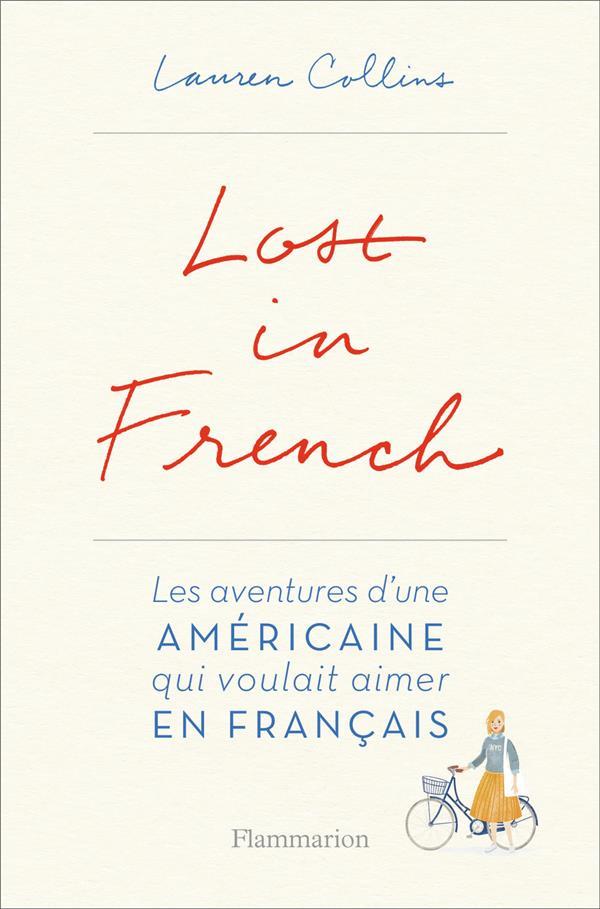 LOST IN FRENCH - LES AVENTURES D'UNE AMERICAINE QUI VOULAIT AIMER EN FRANCAIS.