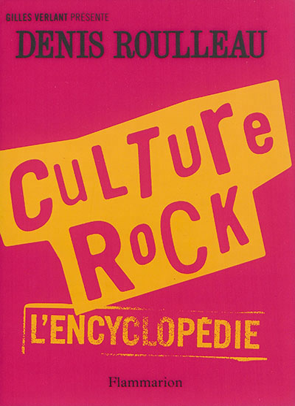 CULTURE ROCK, L'ENCYCLOPEDIE Roulleau Denis Flammarion