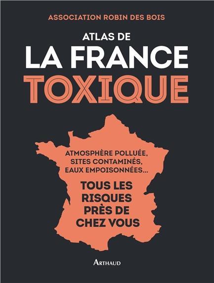 ATLAS DE LA FRANCE TOXIQUE COLLECTIF Arthaud