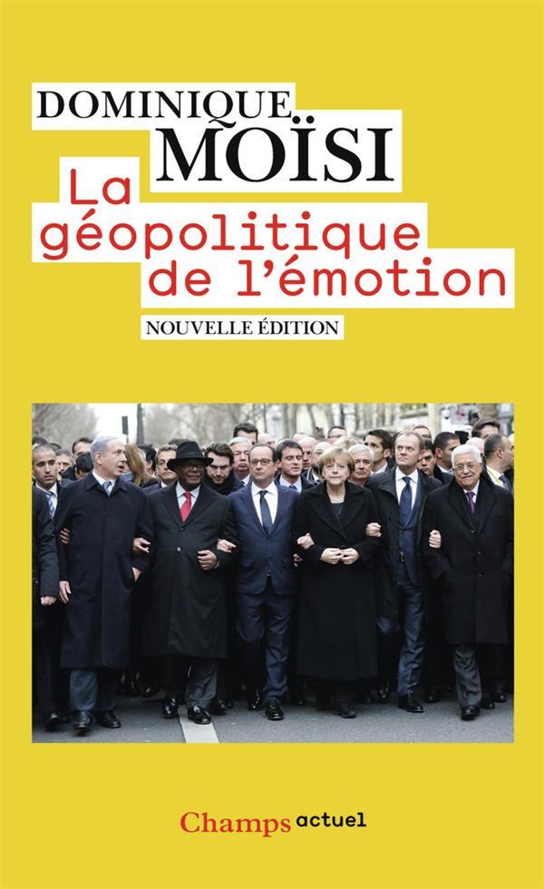 LA GEOPOLITIQUE DE L'EMOTION - COMMENT LES CULTURES DE PEUR, D'HUMILIATION ET D'ESPOIR FACONNENT LE