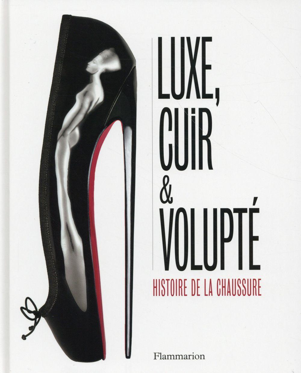 LUXE, CUIR ET VOLUPTE - HISTOIRE DE LA CHAUSSURE RENAUDIN, Flammarion