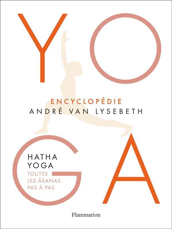ENCYCLOPEDIE HATHA YOGA  -  TOUTES LES ASANAS PAS A PAS VAN LYSEBETH/HERZOG Flammarion