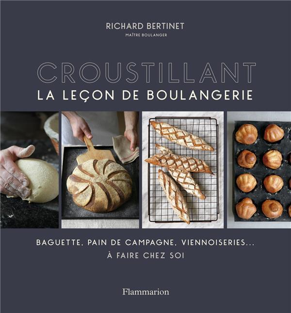 CROUSTILLANT - LA LECON DE BOULANGERIE BERTINET, RICHARD Flammarion