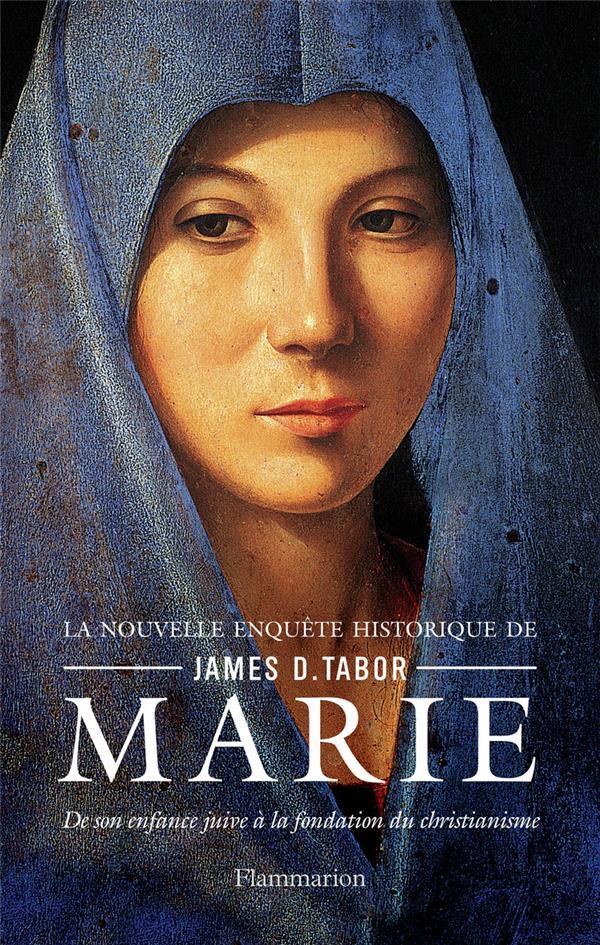 MARIE, DE SON ENFANCE JUIVE A LA FONDATION DU CHRISTIANISME TABOR JAMES D. FLAMMARION