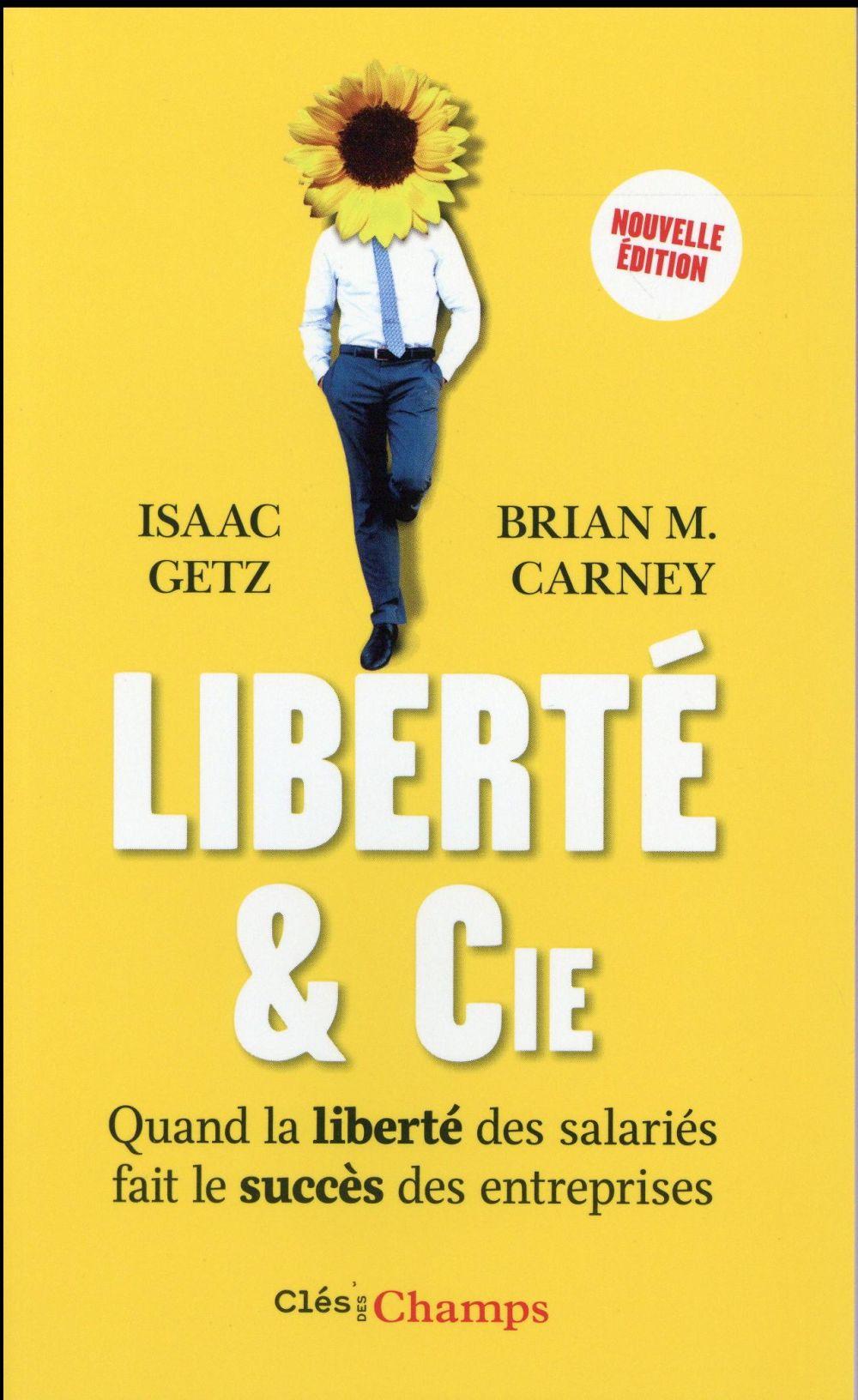 LIBERTE & CIE - QUAND LA LIBERTE DES SALARIES FAIT LE SUCCES DES ENTREPRISES CARNEY, BRIAN / GETZ, ISAAC Flammarion