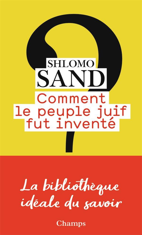 COMMENT LE PEUPLE JUIF FUT INVENTE SAND SHLOMO FLAMMARION