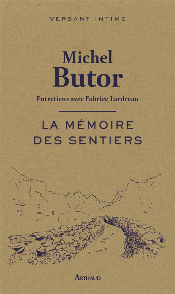 LA MEMOIRE DES SENTIERS - VERS BUTOR MICHEL ARTHAUD