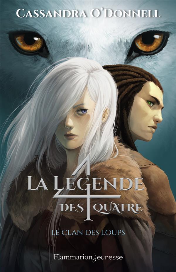 LE CLAN DES LOUPS - LA LEGENDE DES QUATRE - T01 O'DONNELL CASSANDRA FLAMMARION