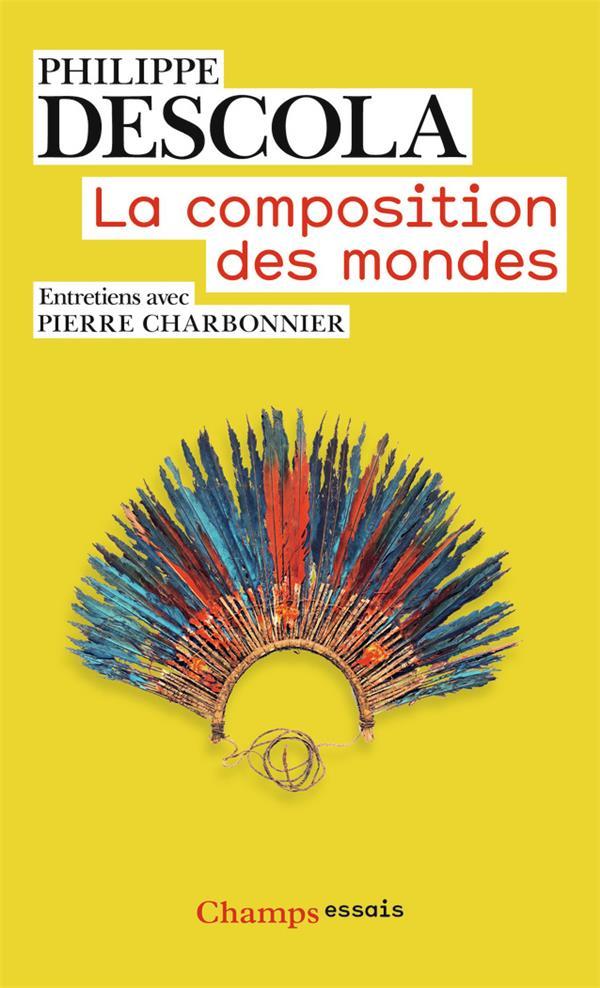 LA COMPOSITION DES MONDES  -  ENTRETIENS AVEC PIERRE CHARBONNIER
