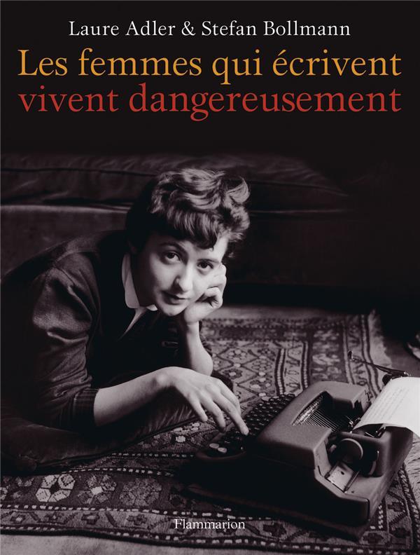 LES FEMMES QUI ECRIVENT VIVENT DANGEREUSEMENT ADLER/BOLLMANN Flammarion