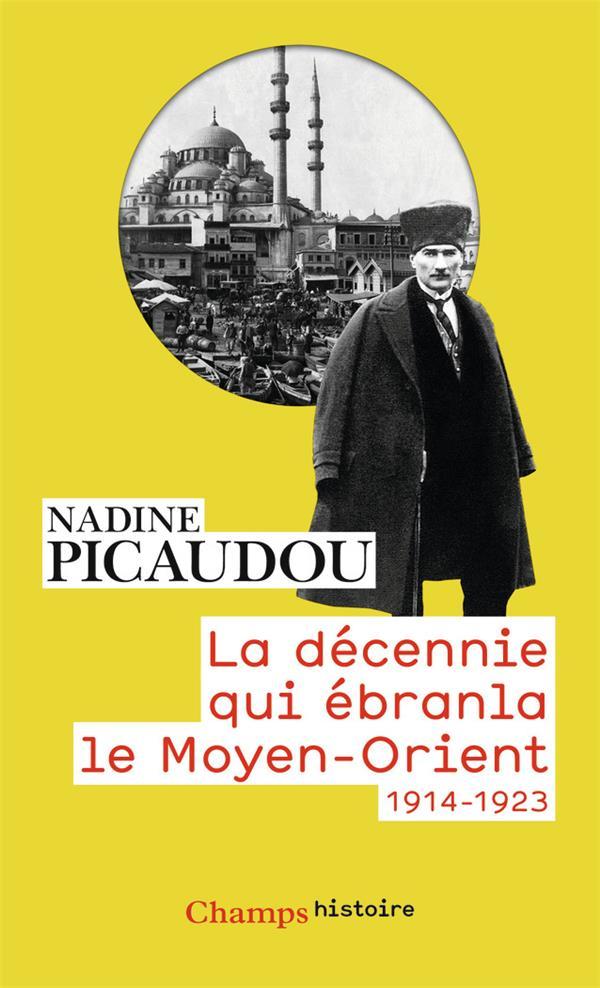 LA DECENNIE QUI EBRANLA LE MOYEN-ORIENT - 1914 - 1923
