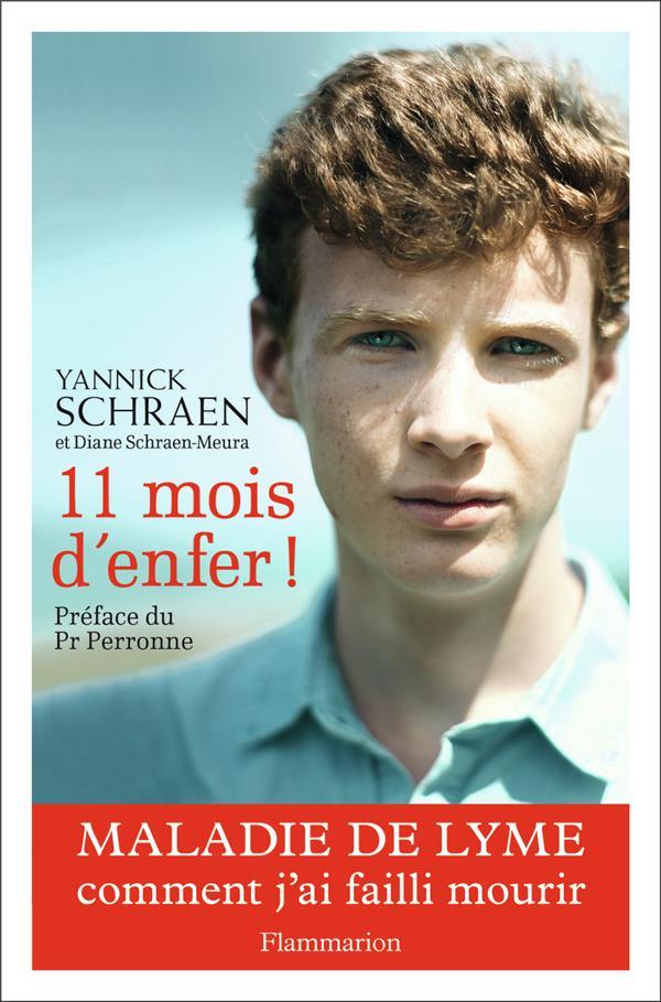 11 MOIS D'ENFER ! MALADIE DE LYME : COMMENT J'AI FAILLI MOURIR SCHRAEN/PERRONNE FLAMMARION