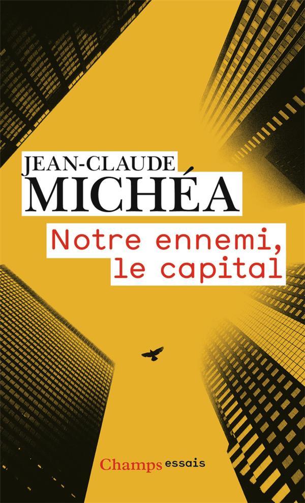 NOTRE ENNEMI, LE CAPITAL - NOT MICHEA JEAN-CLAUDE FLAMMARION