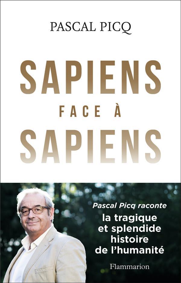 SAPIENS FACE A SAPIENS  -  LA TRAGIQUE ET SPLENDIDE HISTOIRE DE L'HUMANITE