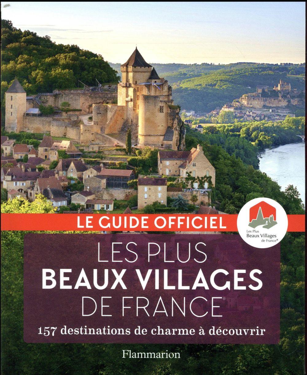 LES PLUS BEAUX VILLAGES DE FRANCE - 157 DESTINATIONS DE CHARME A DECOUVRIR  FLAMMARION