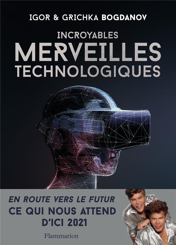 INCROYABLES MERVEILLES TECHNOLOGIQUES