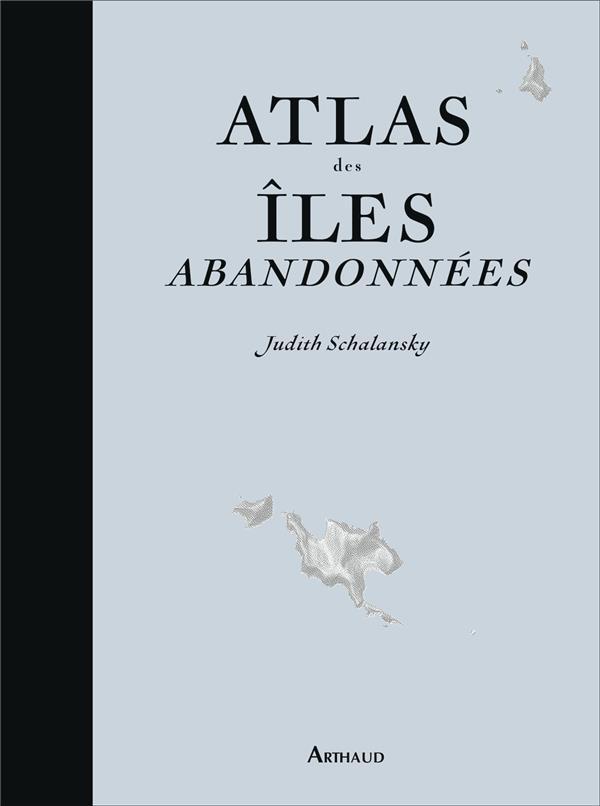 ATLAS DES ILES ABANDONNEES SCHALANSKY/KERSAUSON FLAMMARION