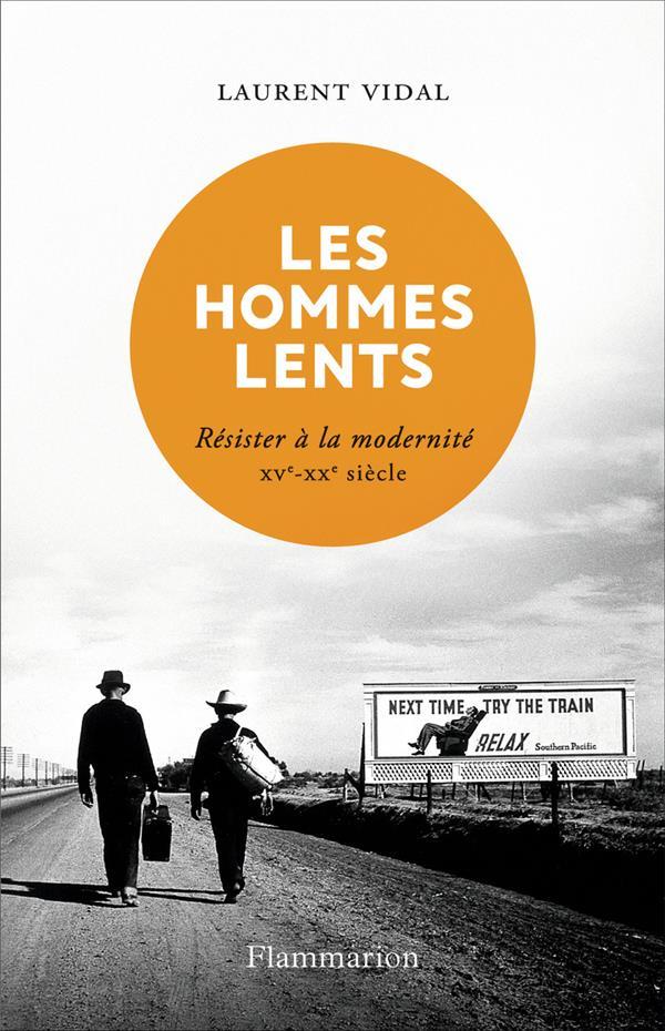 LES HOMMES LENTS     RESISTER A LA MODERNITE, XVE XXE SIECLE