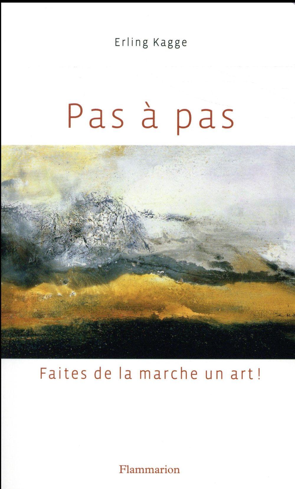 PAS A PAS  -  FAITES DE LA MARCHE UN ART ! KAGGE ERLING FLAMMARION