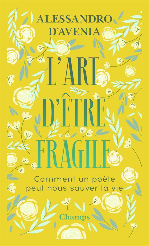 L'ART D'ETRE FRAGILE     COMMENT UN POETE PEUT NOUS SAUVER LA VIE