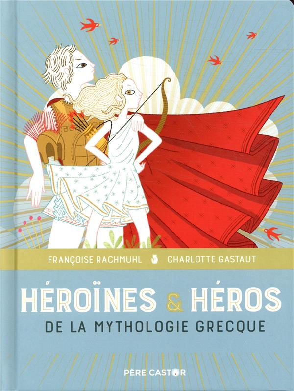LES GRANDS RECITS DE LA MYTHOLOGIE - T04 - HEROINES & HEROS DE LA MYTHOLOGIE GRECQUE - LES GRANDS RE