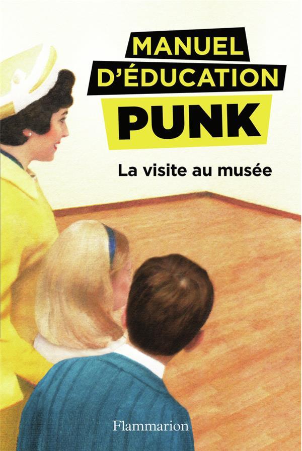 MANUEL D'EDUCATION PUNK T.1     LA VISITE AU MUSEE