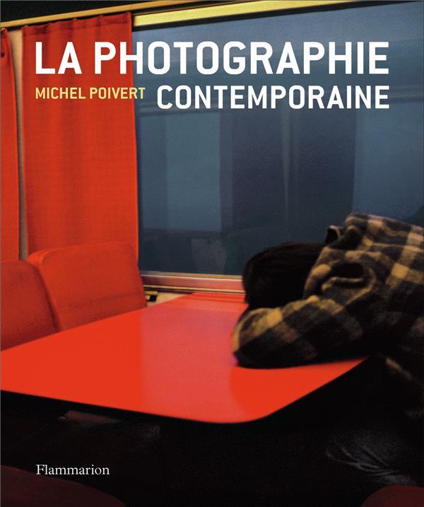LA PHOTOGRAPHIE CONTEMPORAINE POIVERT MICHEL FLAMMARION
