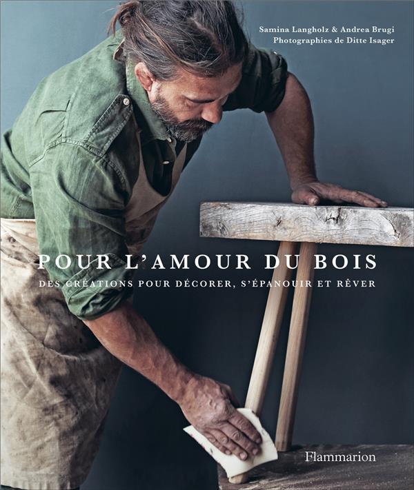 Pour L'amour Du Bois - Des Creations Pour Decorer, S'epanouir Et Rever