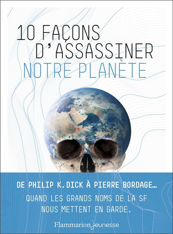 10 FACONS D'ASSASSINER NOTRE PLANETE COLLECTIF FLAMMARION