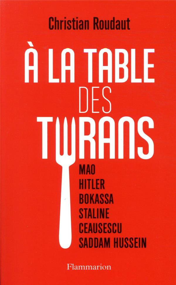 A LA TABLE DES TYRANS ROUDAUT CHRISTIAN FLAMMARION