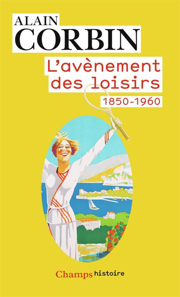 L'AVENEMENT DES LOISIRS 1850-1960 CORBIN ALAIN FLAMMARION